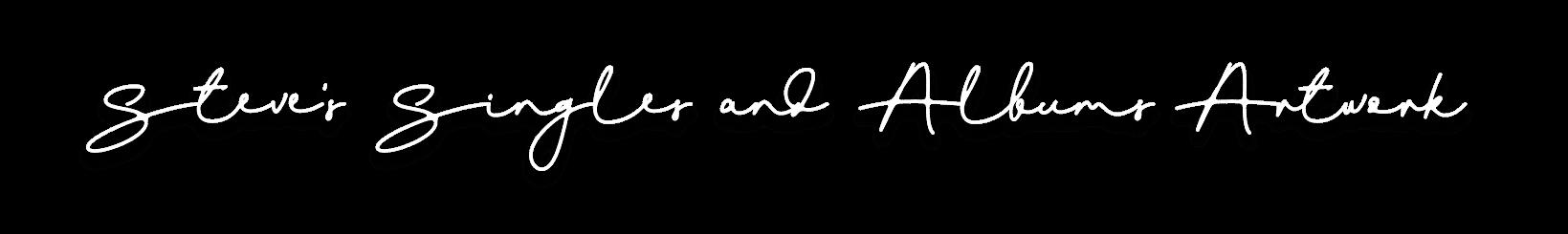 Steve's Singles and Album Artwork